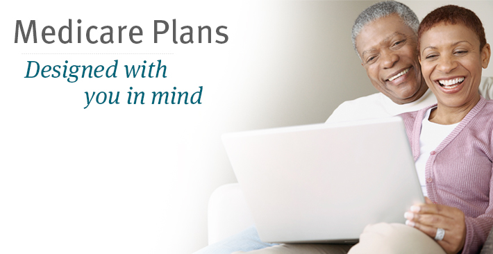 Medicare Plans designed with you in mind