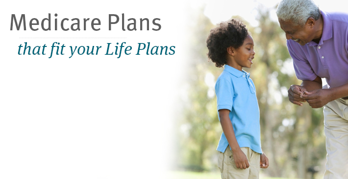 Medicare Plans that fit your Life Plans