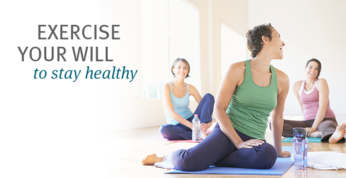 Exercise your will to stay healthy